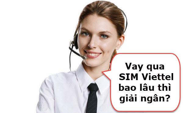 Vay qua SIM Viettel bao lâu thì giải ngân?